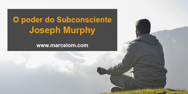 O poder do Subconsciente – Joseph Murphy